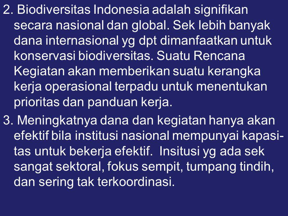 2. Biodiversitas Indonesia adalah signifikan secara nasional dan global. Sek lebih banyak dana internasional yg dpt dimanfaatkan untuk konservasi biod