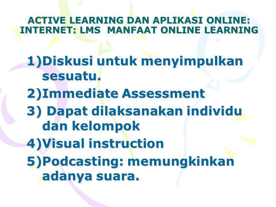 ACTIVE LEARNING DAN APLIKASI ONLINE: INTERNET: LMS MANFAAT ONLINE LEARNING 1)Diskusi untuk menyimpulkan sesuatu.