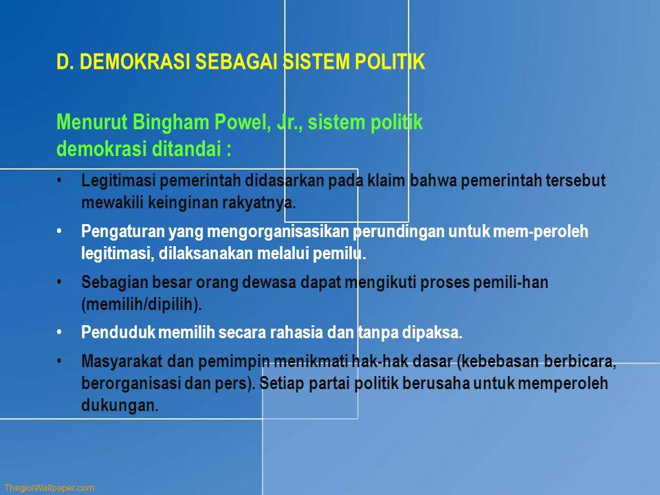 D. DEMOKRASI SEBAGAI SISTEM POLITIK Menurut Bingham Powel, Jr., sistem politik demokrasi ditandai : • Legitimasi pemerintah didasarkan pada klaim bahw