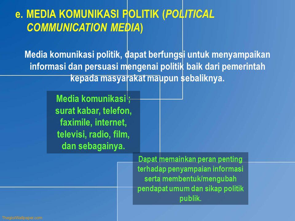 e.MEDIA KOMUNIKASI POLITIK ( POLITICAL COMMUNICATION MEDIA ) Media komunikasi politik, dapat berfungsi untuk menyampaikan informasi dan persuasi mengenai politik baik dari pemerintah kepada masyarakat maupun sebaliknya.