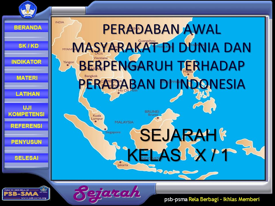 psb-psma Rela Berbagi – Ikhlas Memberi REFERENSI LATIHAN MATERI PENYUSUN INDIKATOR SK / KD UJI KOMPETENSI BERANDA SELESAI Menganalisis peradaban Indonesia dan dunia.Standar Kompetensi: 2.