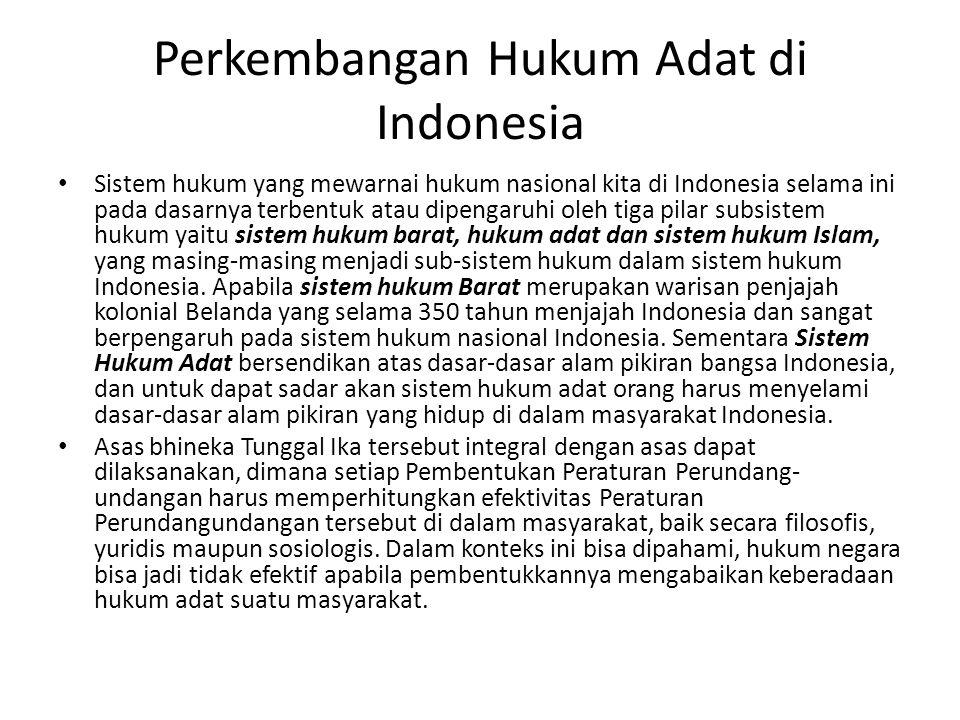 Perkembangan Hukum Adat di Indonesia • Sistem hukum yang mewarnai hukum nasional kita di Indonesia selama ini pada dasarnya terbentuk atau dipengaruhi