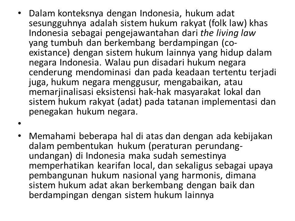 • Dalam konteksnya dengan Indonesia, hukum adat sesungguhnya adalah sistem hukum rakyat (folk law) khas Indonesia sebagai pengejawantahan dari the liv