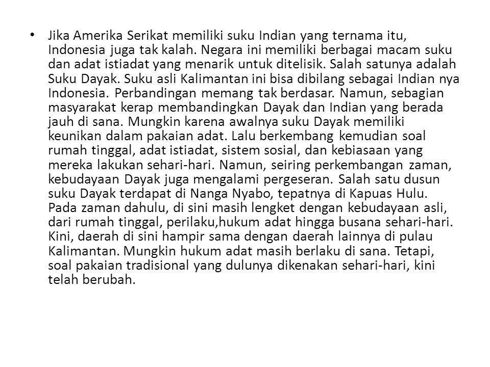 • Jika Amerika Serikat memiliki suku Indian yang ternama itu, Indonesia juga tak kalah. Negara ini memiliki berbagai macam suku dan adat istiadat yang