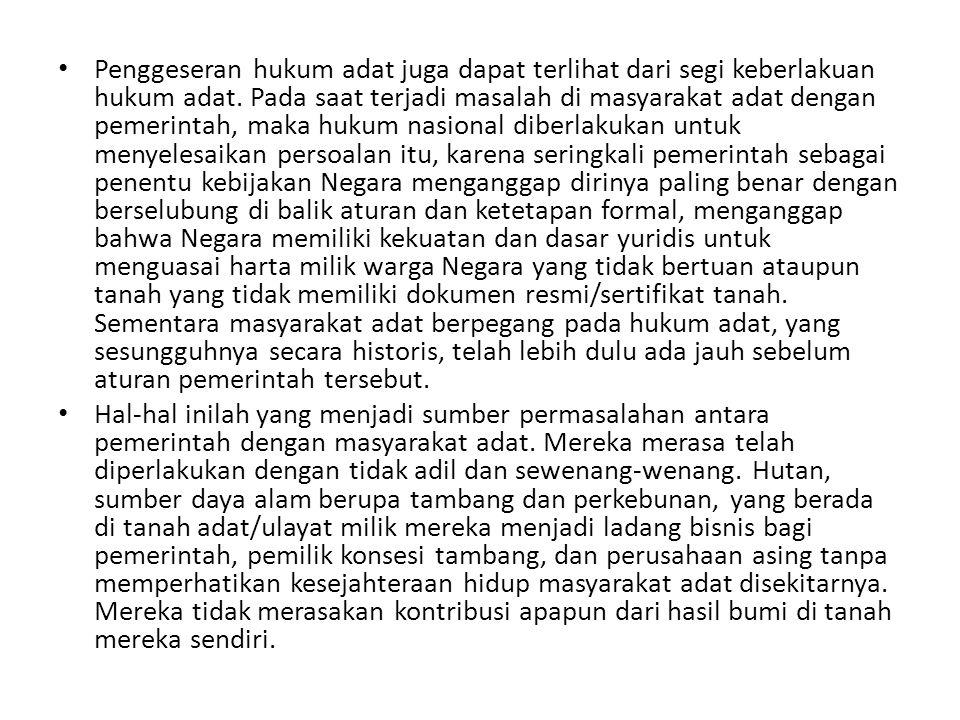 • Sejak Indonesia berdiri sebagai negara berdaulat, hukum adat menempati perannya sendiri dan dalam perkembangannya, hukum adat justeru mendapat tempat khusus dalam pembangunan hukum nasional.
