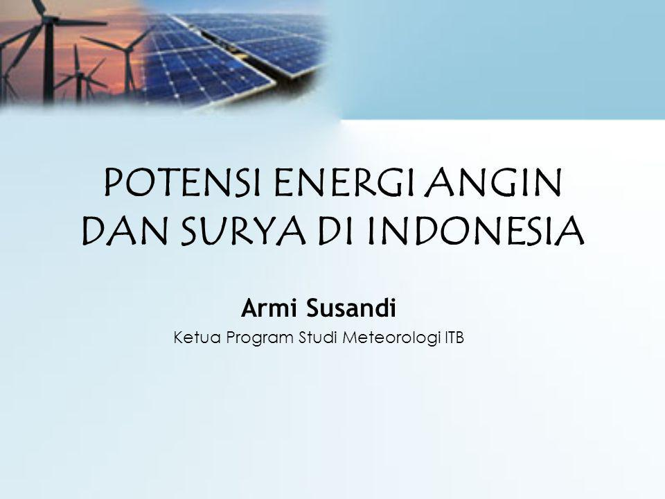 POTENSI ENERGI ANGIN DAN SURYA DI INDONESIA Armi Susandi Ketua Program Studi Meteorologi ITB