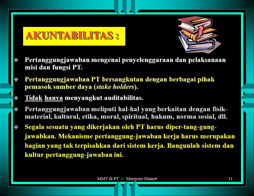 MMT di PT -- Margono Slamet10  Menyangkut kewenangan dan tanggung jawab PT dalam : a.Memilih dan menetapkan dosen. b. Menyeleksi mahasiswa. c. Meneta