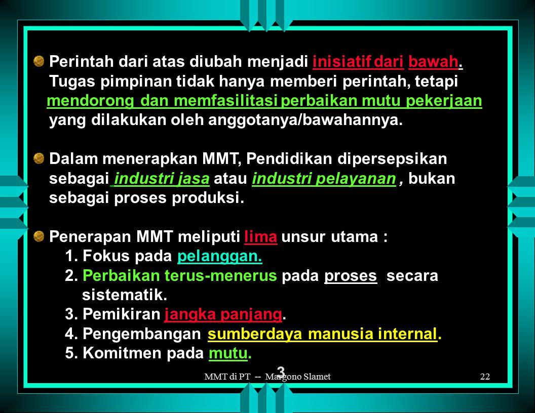 MMT di PT -- Margono Slamet21 PENGERTIAN TENTANG MANAJEMEN MUTU TERPADU ( MMT ) TQM  MMT = T otal Q uality M anagement  Total = Semua hal sampai kom