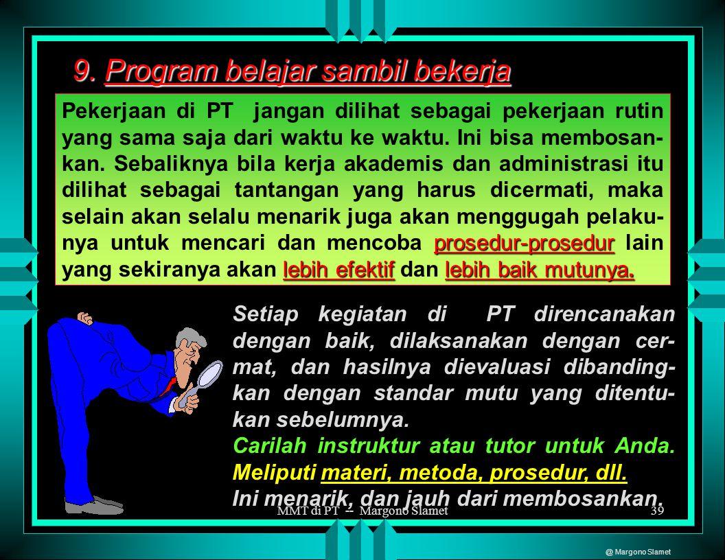 MMT di PT -- Margono Slamet38 8. Keputusan berdasarkan data dan fakta Sebelum melakukan berbagai perbaikan mutu pendidik- an/pengajaran harus melewati