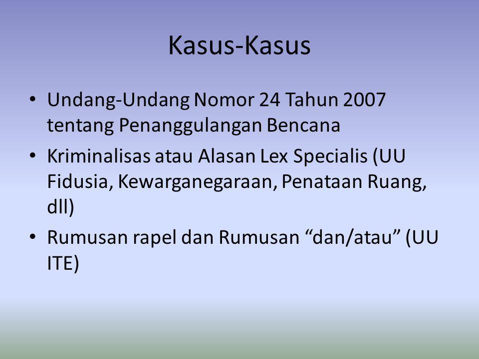 Kasus-Kasus • Undang-Undang Nomor 24 Tahun 2007 tentang Penanggulangan Bencana • Kriminalisas atau Alasan Lex Specialis (UU Fidusia, Kewarganegaraan,