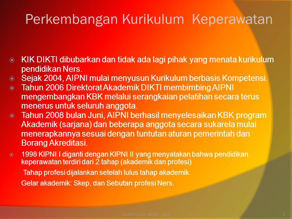 Perkembangan Kurikulum Keperawatan  KIK DIKTI dibubarkan dan tidak ada lagi pihak yang menata kurikulum pendidikan Ners.  Sejak 2004, AIPNI mulai me