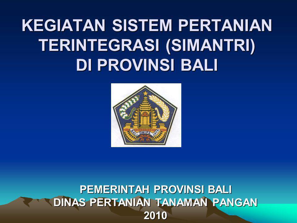 KEGIATAN SISTEM PERTANIAN TERINTEGRASI (SIMANTRI) DI PROVINSI BALI PEMERINTAH PROVINSI BALI DINAS PERTANIAN TANAMAN PANGAN 2010