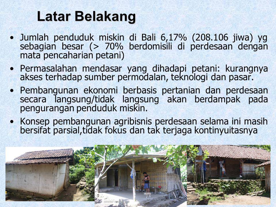 2 Latar Belakang •Jumlah penduduk miskin di Bali 6,17% (208.106 jiwa) yg sebagian besar (> 70% berdomisili di perdesaan dengan mata pencaharian petani