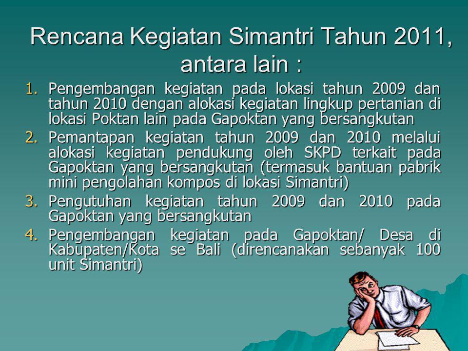 Rencana Kegiatan Simantri Tahun 2011, antara lain : 1.Pengembangan kegiatan pada lokasi tahun 2009 dan tahun 2010 dengan alokasi kegiatan lingkup pert