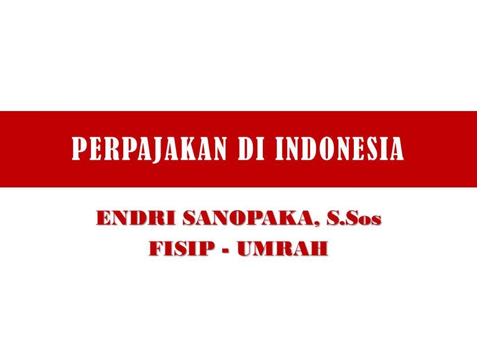 PERPAJAKAN DI INDONESIA ENDRI SANOPAKA, S.Sos FISIP - UMRAH