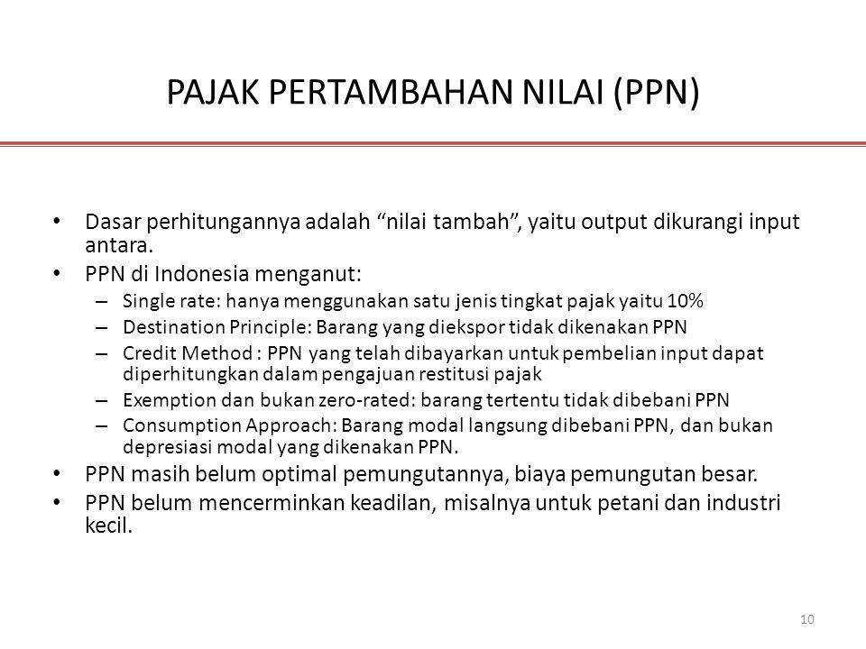 """10 PAJAK PERTAMBAHAN NILAI (PPN) • Dasar perhitungannya adalah """"nilai tambah"""", yaitu output dikurangi input antara. • PPN di Indonesia menganut: – Sin"""