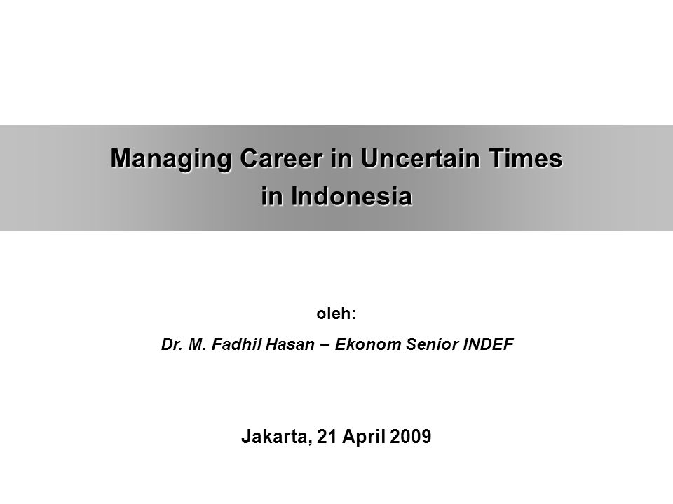 Managing Career in Uncertain Times in Indonesia oleh: Dr.