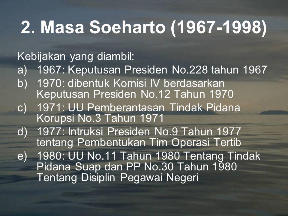 2. Masa Soeharto (1967-1998) Kebijakan yang diambil: a)1967: Keputusan Presiden No.228 tahun 1967 b)1970: dibentuk Komisi IV berdasarkan Keputusan Pre