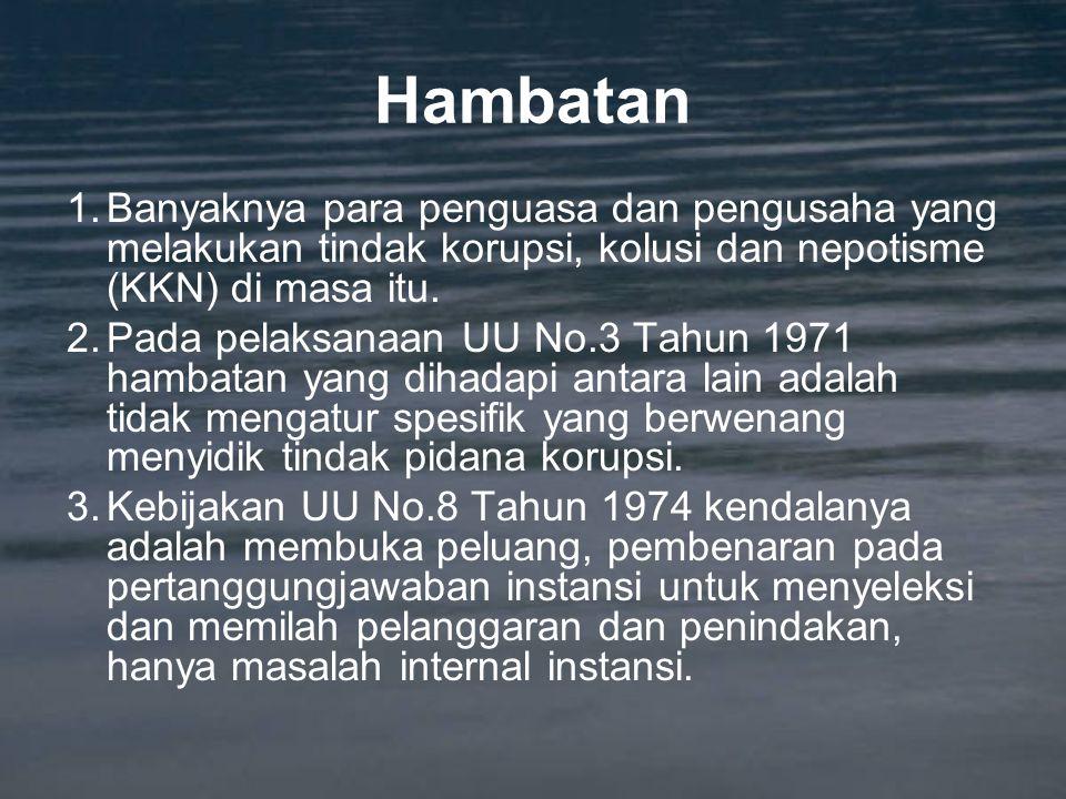 Hambatan 1.Banyaknya para penguasa dan pengusaha yang melakukan tindak korupsi, kolusi dan nepotisme (KKN) di masa itu. 2.Pada pelaksanaan UU No.3 Tah