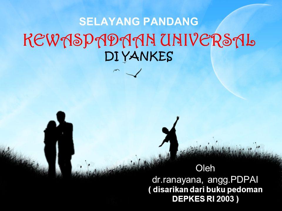 SELAYANG PANDANG KEWASPADAAN UNIVERSAL DI YANKES Oleh dr.ranayana, angg.PDPAI ( disarikan dari buku pedoman DEPKES RI 2003 )