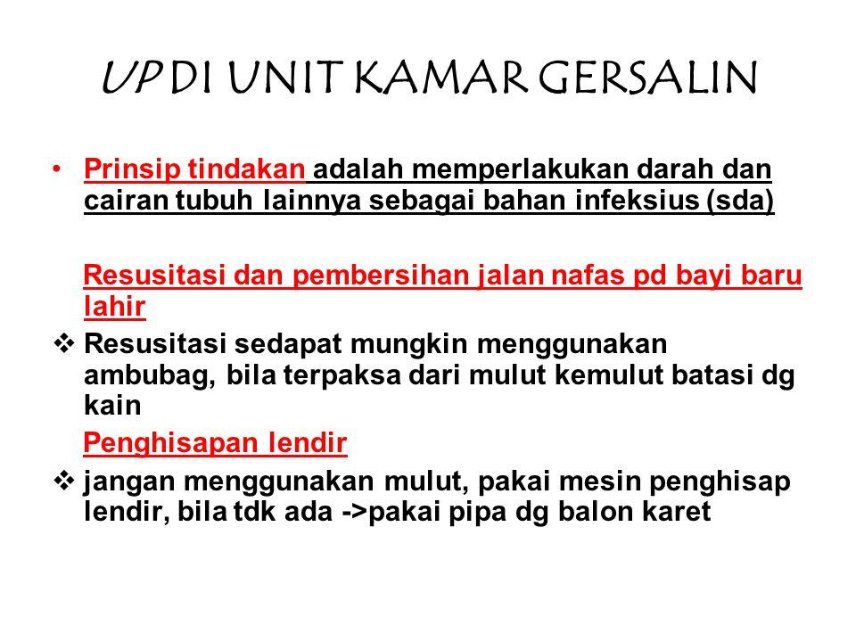 UP DI UNIT KAMAR GERSALIN •Prinsip tindakan adalah memperlakukan darah dan cairan tubuh lainnya sebagai bahan infeksius (sda) Resusitasi dan pembersih