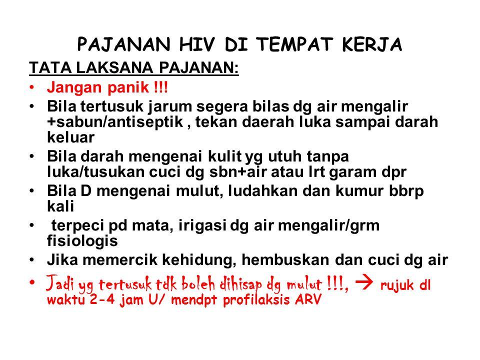 PAJANAN HIV DI TEMPAT KERJA TATA LAKSANA PAJANAN: •Jangan panik !!! •Bila tertusuk jarum segera bilas dg air mengalir +sabun/antiseptik, tekan daerah