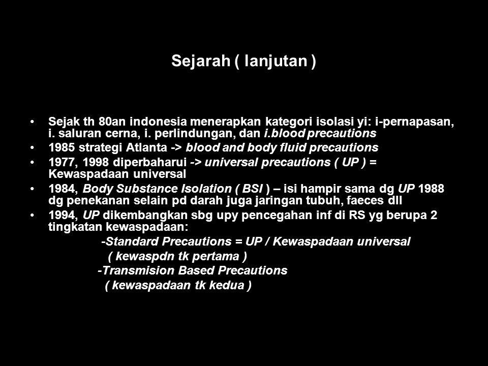 Sejarah ( lanjutan ) •Sejak th 80an indonesia menerapkan kategori isolasi yi: i-pernapasan, i. saluran cerna, i. perlindungan, dan i.blood precautions