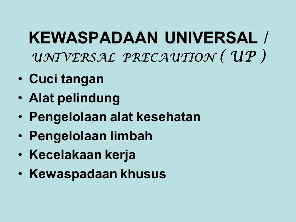 KEWASPADAAN UNIVERSAL / UNIVERSAL PRECAUTION ( UP ) •Cuci tangan •Alat pelindung •Pengelolaan alat kesehatan •Pengelolaan limbah •Kecelakaan kerja •Kewaspadaan khusus