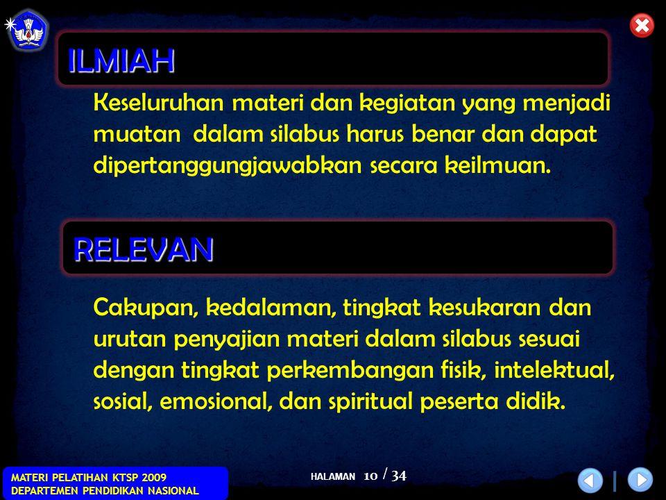 HALAMAN / 34 MATERI PELATIHAN KTSP 2009 DEPARTEMEN PENDIDIKAN NASIONAL 10 Keseluruhan materi dan kegiatan yang menjadi muatan dalam silabus harus benar dan dapat dipertanggungjawabkan secara keilmuan.