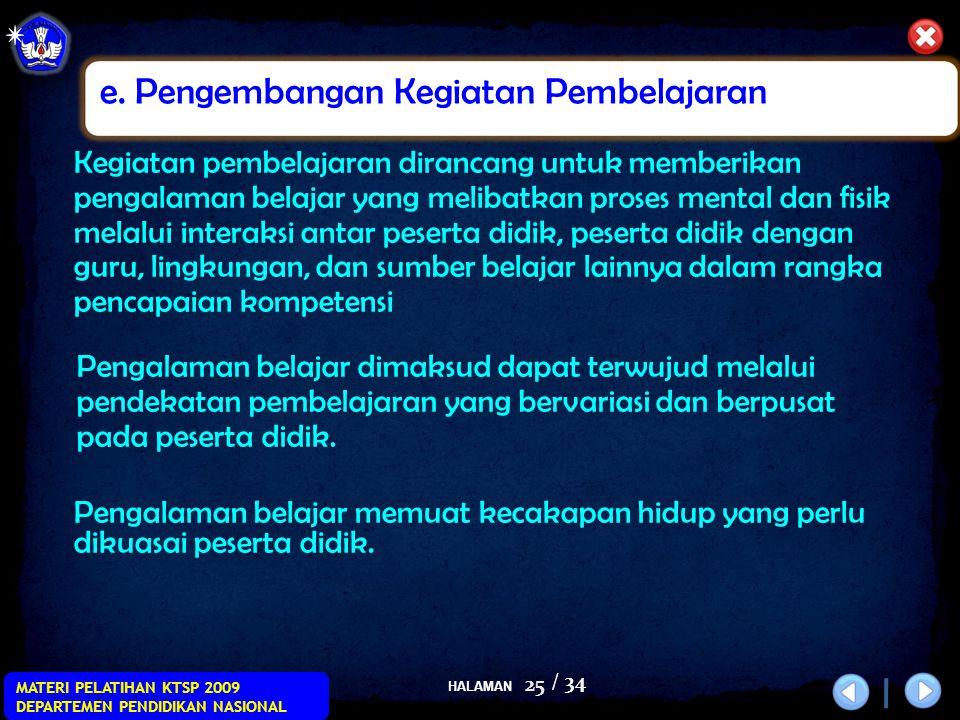 HALAMAN / 34 MATERI PELATIHAN KTSP 2009 DEPARTEMEN PENDIDIKAN NASIONAL 25 e. Pengembangan Kegiatan Pembelajaran Kegiatan pembelajaran dirancang untuk