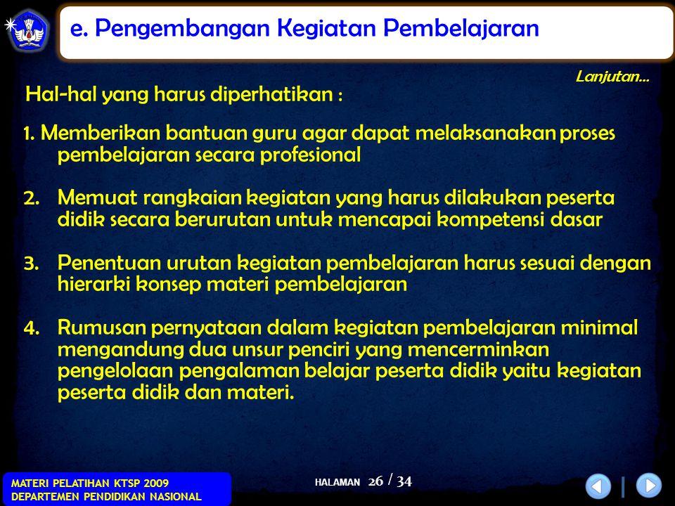 HALAMAN / 34 MATERI PELATIHAN KTSP 2009 DEPARTEMEN PENDIDIKAN NASIONAL 26 1. Memberikan bantuan guru agar dapat melaksanakan proses pembelajaran secar
