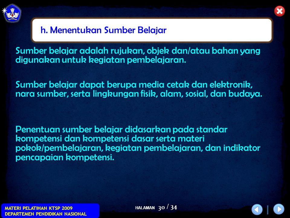 HALAMAN / 34 MATERI PELATIHAN KTSP 2009 DEPARTEMEN PENDIDIKAN NASIONAL 30 Sumber belajar adalah rujukan, objek dan/atau bahan yang digunakan untuk kegiatan pembelajaran.