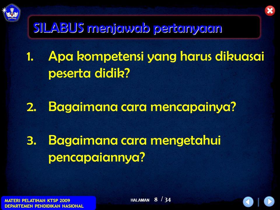 HALAMAN / 34 MATERI PELATIHAN KTSP 2009 DEPARTEMEN PENDIDIKAN NASIONAL 8 SILABUS menjawab pertanyaan 1.Apa kompetensi yang harus dikuasai peserta didik.