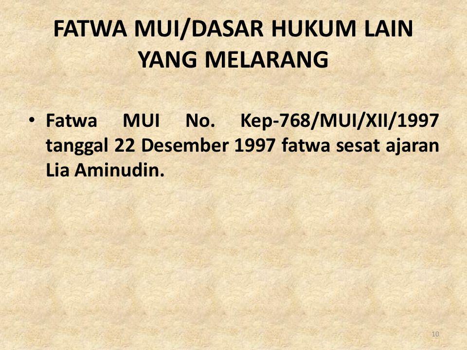 FATWA MUI/DASAR HUKUM LAIN YANG MELARANG • Fatwa MUI No. Kep-768/MUI/XII/1997 tanggal 22 Desember 1997 fatwa sesat ajaran Lia Aminudin. 10