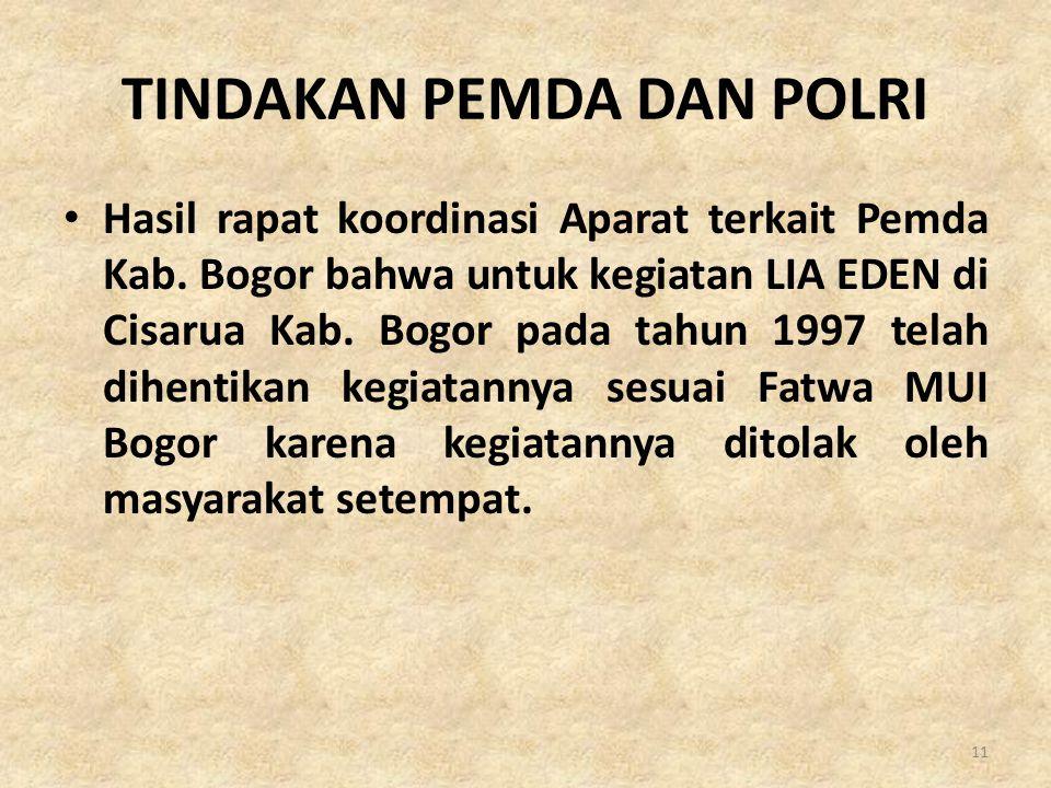 TINDAKAN PEMDA DAN POLRI • Hasil rapat koordinasi Aparat terkait Pemda Kab. Bogor bahwa untuk kegiatan LIA EDEN di Cisarua Kab. Bogor pada tahun 1997
