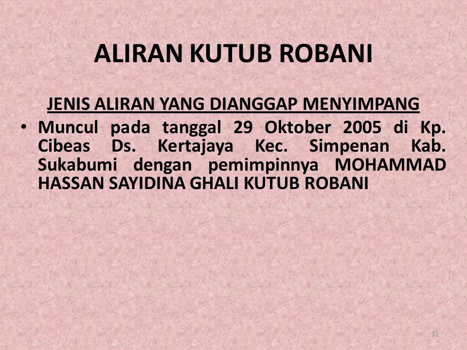 ALIRAN KUTUB ROBANI JENIS ALIRAN YANG DIANGGAP MENYIMPANG • Muncul pada tanggal 29 Oktober 2005 di Kp. Cibeas Ds. Kertajaya Kec. Simpenan Kab. Sukabum