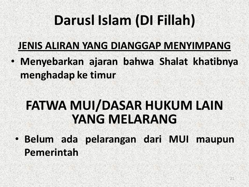 Darusl Islam (DI Fillah) JENIS ALIRAN YANG DIANGGAP MENYIMPANG • Menyebarkan ajaran bahwa Shalat khatibnya menghadap ke timur FATWA MUI/DASAR HUKUM LA
