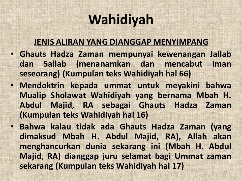 Wahidiyah JENIS ALIRAN YANG DIANGGAP MENYIMPANG • Ghauts Hadza Zaman mempunyai kewenangan Jallab dan Sallab (menanamkan dan mencabut iman seseorang) (