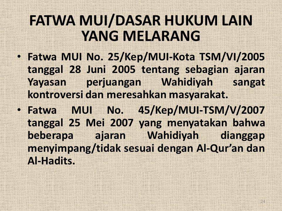 FATWA MUI/DASAR HUKUM LAIN YANG MELARANG • Fatwa MUI No. 25/Kep/MUI-Kota TSM/VI/2005 tanggal 28 Juni 2005 tentang sebagian ajaran Yayasan perjuangan W