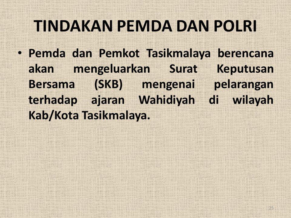 TINDAKAN PEMDA DAN POLRI • Pemda dan Pemkot Tasikmalaya berencana akan mengeluarkan Surat Keputusan Bersama (SKB) mengenai pelarangan terhadap ajaran