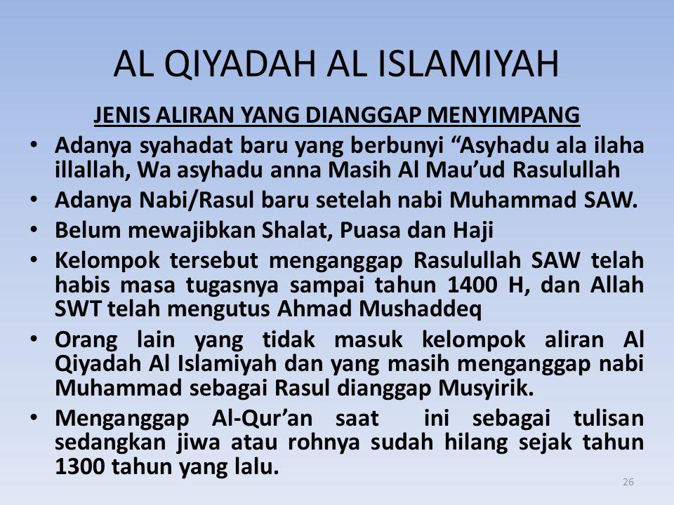 """AL QIYADAH AL ISLAMIYAH JENIS ALIRAN YANG DIANGGAP MENYIMPANG • Adanya syahadat baru yang berbunyi """"Asyhadu ala ilaha illallah, Wa asyhadu anna Masih"""