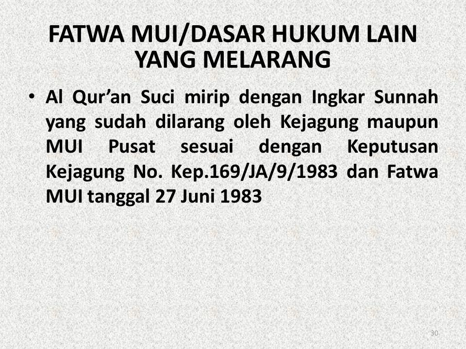 FATWA MUI/DASAR HUKUM LAIN YANG MELARANG • Al Qur'an Suci mirip dengan Ingkar Sunnah yang sudah dilarang oleh Kejagung maupun MUI Pusat sesuai dengan