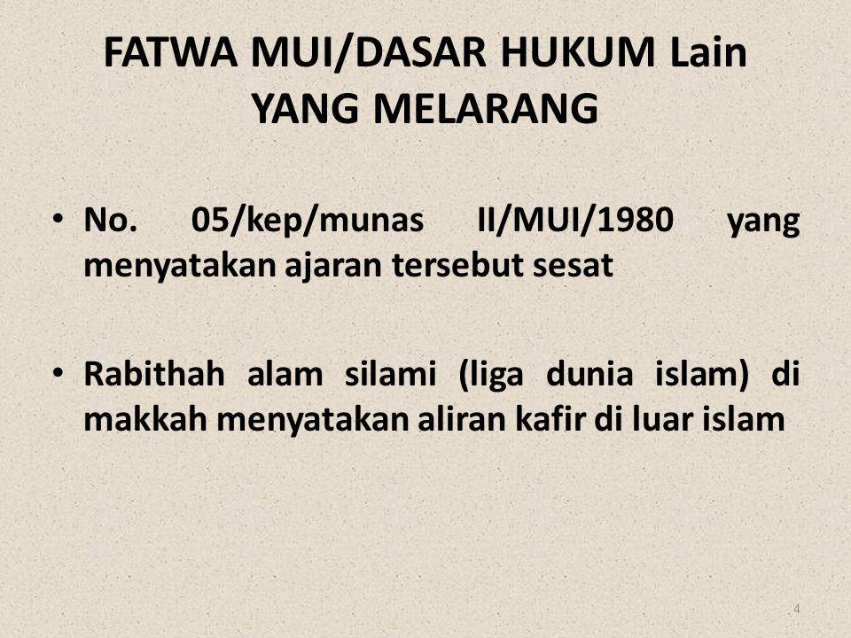 FATWA MUI/DASAR HUKUM Lain YANG MELARANG • No. 05/kep/munas II/MUI/1980 yang menyatakan ajaran tersebut sesat • Rabithah alam silami (liga dunia islam