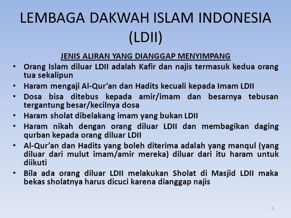 LEMBAGA DAKWAH ISLAM INDONESIA (LDII) JENIS ALIRAN YANG DIANGGAP MENYIMPANG • Orang Islam diluar LDII adalah Kafir dan najis termasuk kedua orang tua