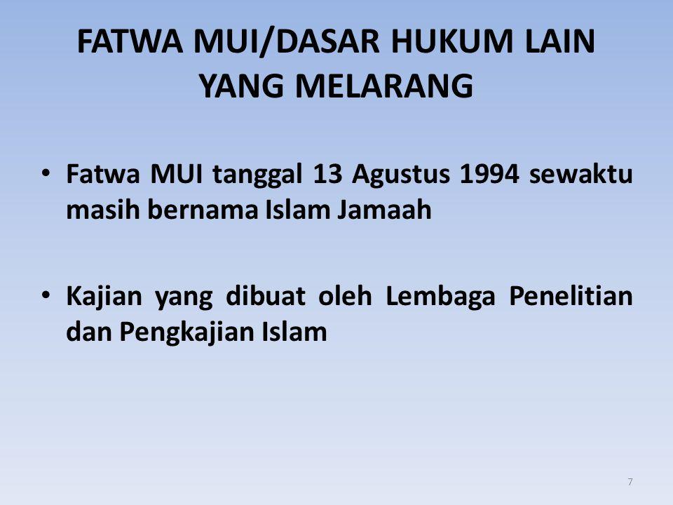 FATWA MUI/DASAR HUKUM LAIN YANG MELARANG • Fatwa MUI tanggal 13 Agustus 1994 sewaktu masih bernama Islam Jamaah • Kajian yang dibuat oleh Lembaga Pene