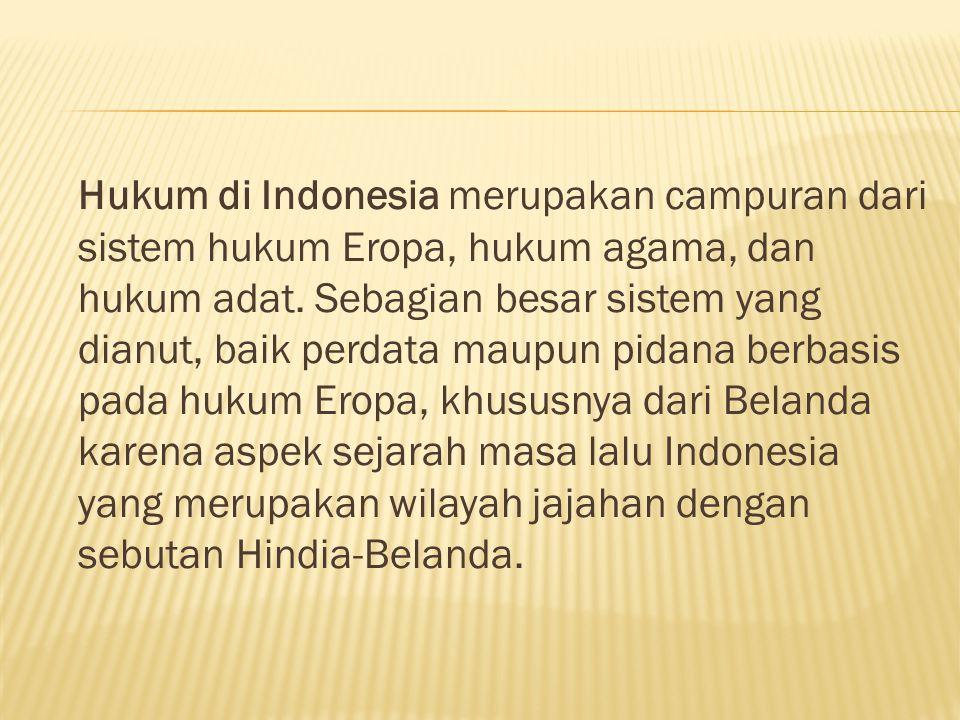 Hukum di Indonesia merupakan campuran dari sistem hukum Eropa, hukum agama, dan hukum adat. Sebagian besar sistem yang dianut, baik perdata maupun pid