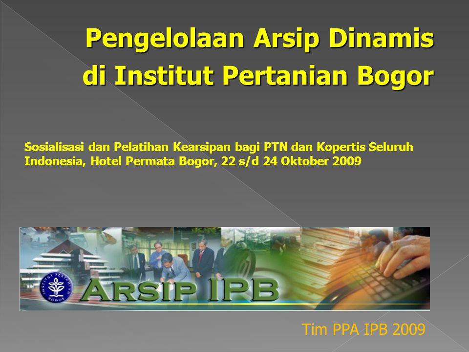 Pengelolaan Arsip Dinamis di Institut Pertanian Bogor Tim PPA IPB 2009 Sosialisasi dan Pelatihan Kearsipan bagi PTN dan Kopertis Seluruh Indonesia, Hotel Permata Bogor, 22 s/d 24 Oktober 2009
