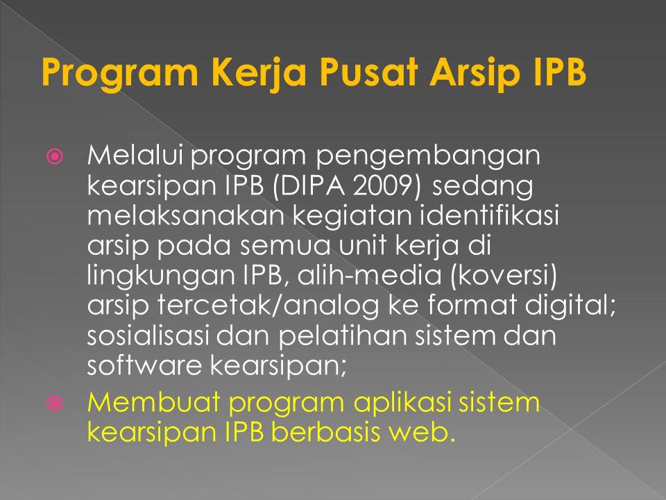  Melalui program pengembangan kearsipan IPB (DIPA 2009) sedang melaksanakan kegiatan identifikasi arsip pada semua unit kerja di lingkungan IPB, alih