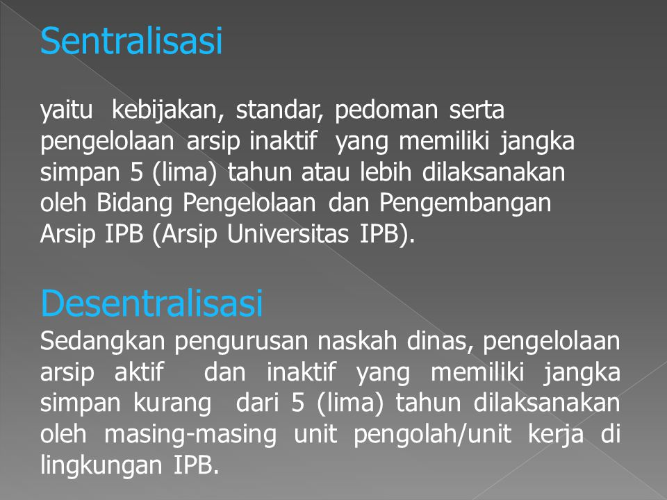 Sentralisasi yaitu kebijakan, standar, pedoman serta pengelolaan arsip inaktif yang memiliki jangka simpan 5 (lima) tahun atau lebih dilaksanakan oleh