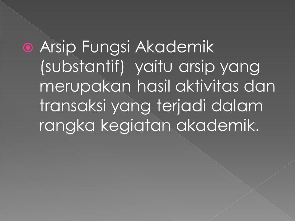  Arsip Fungsi Akademik (substantif) yaitu arsip yang merupakan hasil aktivitas dan transaksi yang terjadi dalam rangka kegiatan akademik.